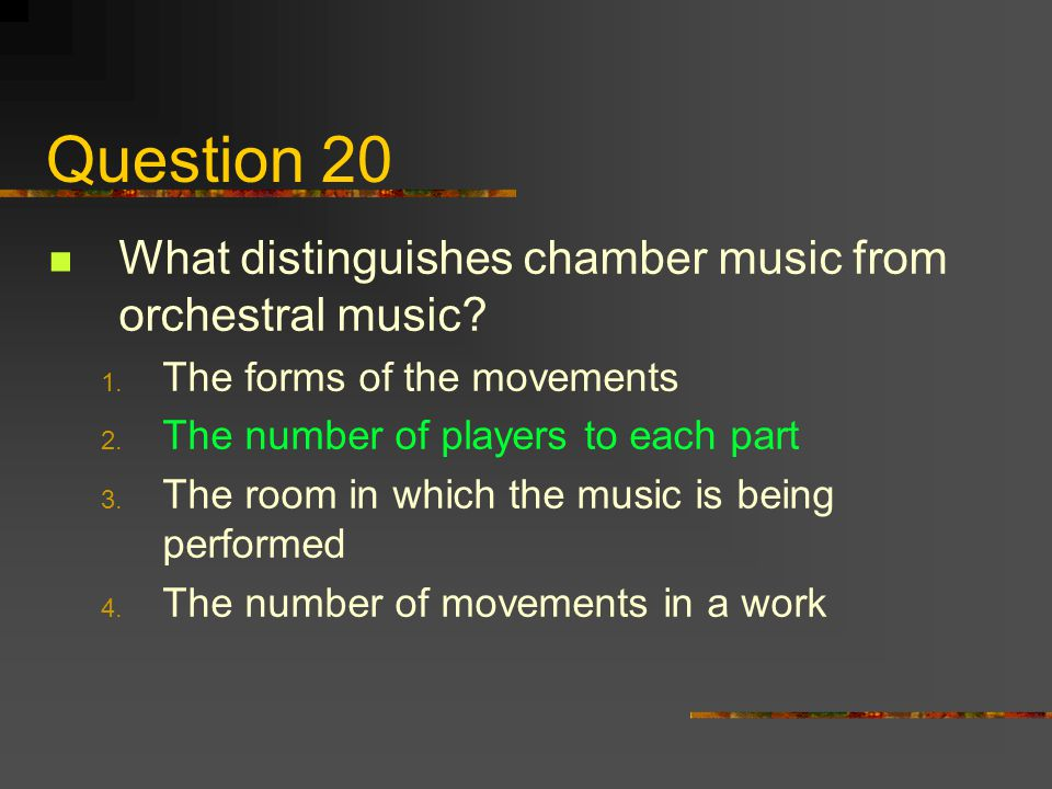 Question 20 What distinguishes chamber music from orchestral music