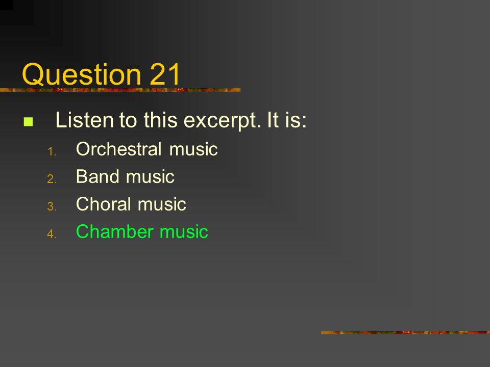 Question 21 Listen to this excerpt. It is: Orchestral music Band music