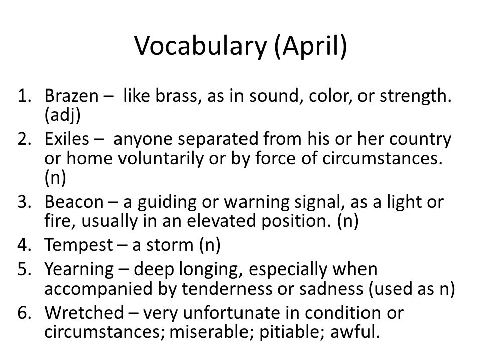 Vocabulary (April) Brazen – like brass, as in sound, color, or strength. (adj)