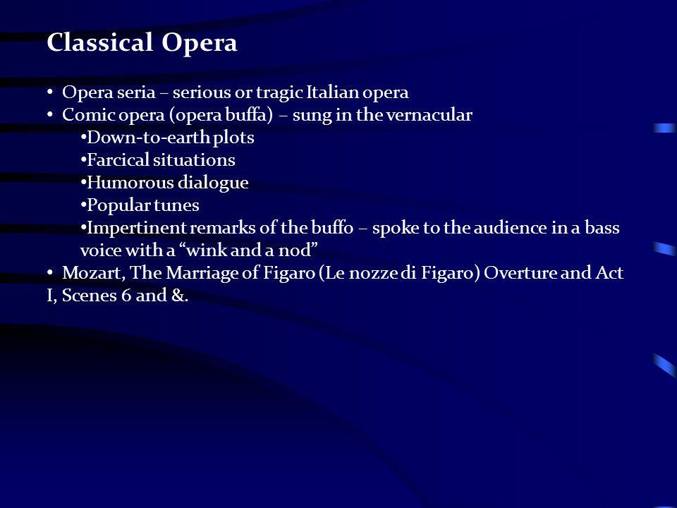 Classical Opera Opera seria – serious or tragic Italian opera
