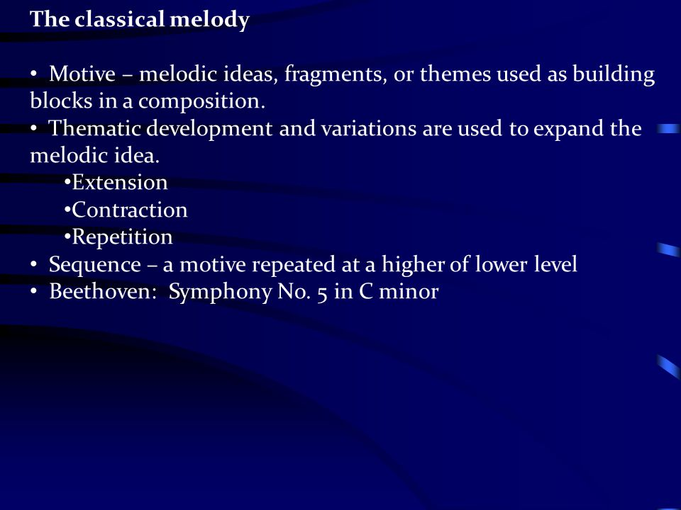 The classical melody Motive – melodic ideas, fragments, or themes used as building blocks in a composition.