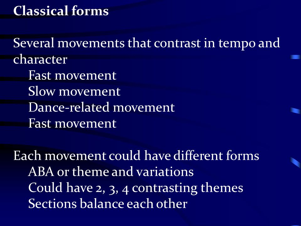 Classical forms Several movements that contrast in tempo and character. Fast movement. Slow movement.