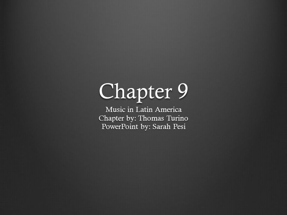 Chapter 9 Music in Latin America Chapter by: Thomas Turino