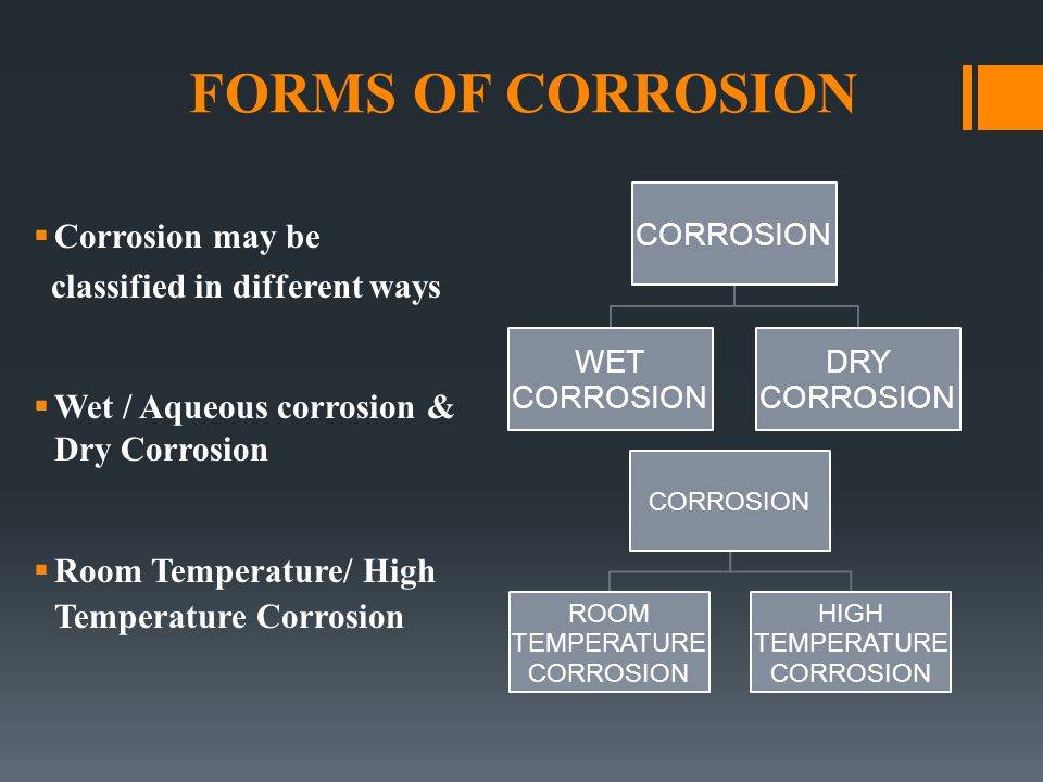 FORMS OF CORROSION Corrosion may be classified in different ways