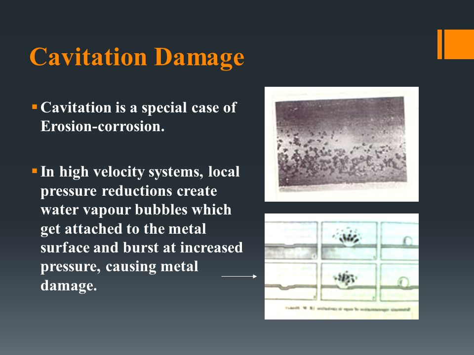 Cavitation Damage Cavitation is a special case of Erosion-corrosion.