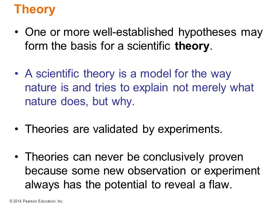 Theory One or more well-established hypotheses may form the basis for a scientific theory.