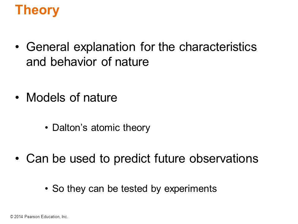 Theory General explanation for the characteristics and behavior of nature. Models of nature. Dalton's atomic theory.