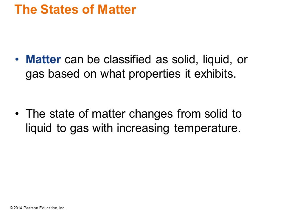 The States of Matter Matter can be classified as solid, liquid, or gas based on what properties it exhibits.