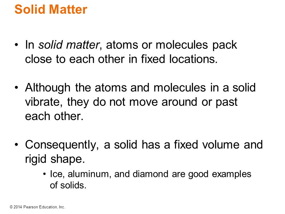 Solid Matter In solid matter, atoms or molecules pack close to each other in fixed locations.