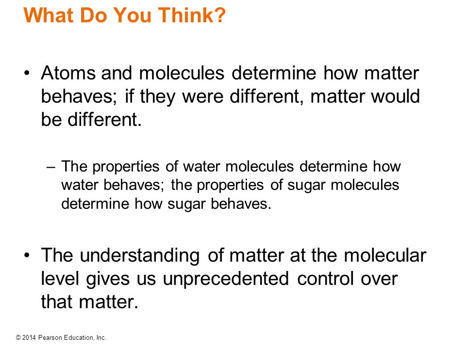 What Do You Think Atoms and molecules determine how matter behaves; if they were different, matter would be different.