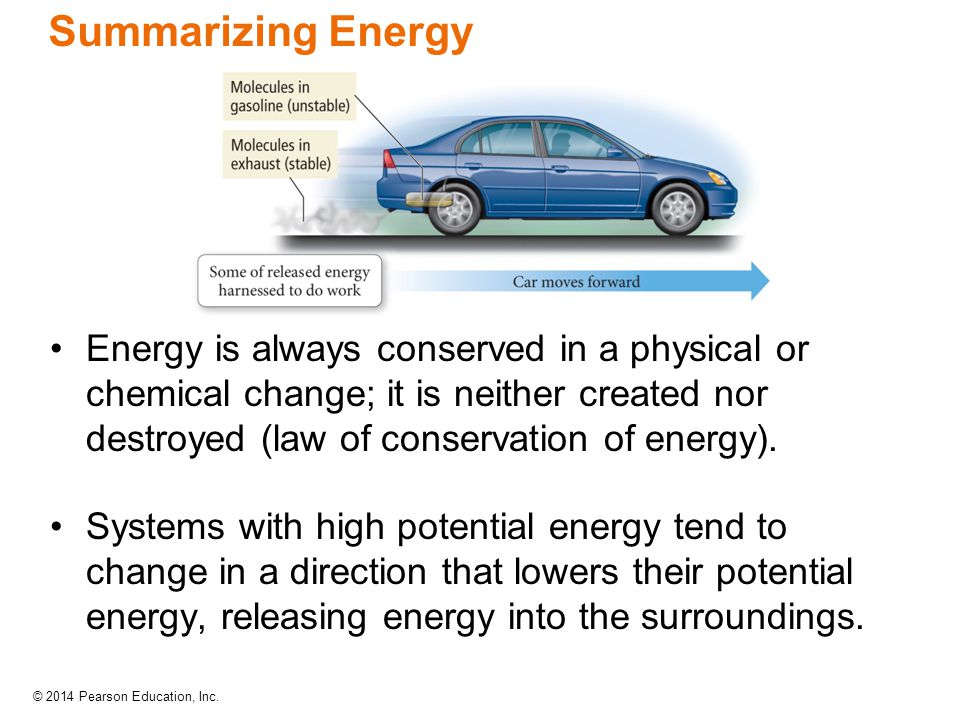 Summarizing Energy Energy is always conserved in a physical or chemical change; it is neither created nor destroyed (law of conservation of energy).