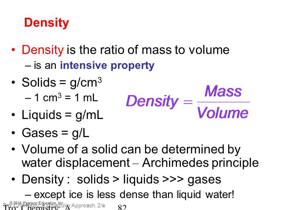 Density is the ratio of mass to volume Solids = g/cm3 Liquids = g/mL