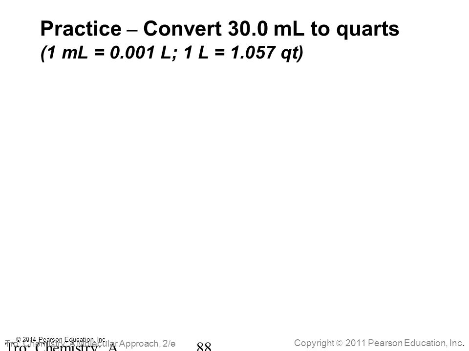Practice – Convert 30.0 mL to quarts (1 mL = 0.001 L; 1 L = 1.057 qt)