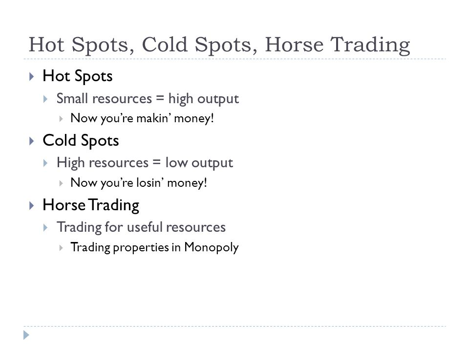 Hot Spots, Cold Spots, Horse Trading