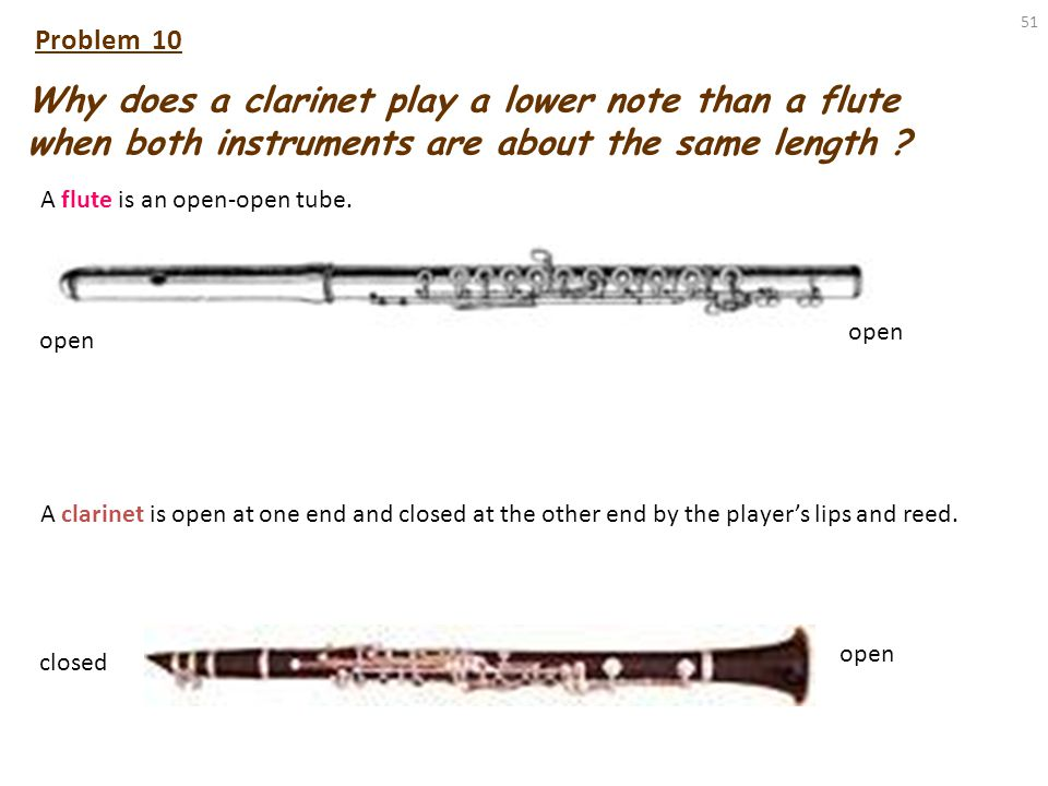 Problem 10 Why does a clarinet play a lower note than a flute when both instruments are about the same length