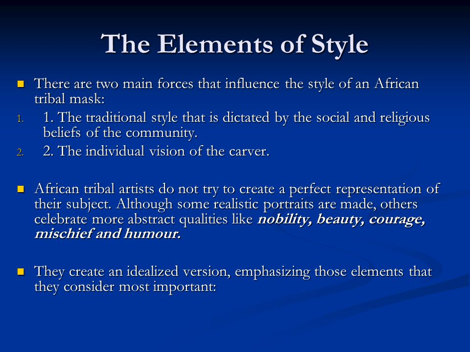 The Elements of Style There are two main forces that influence the style of an African tribal mask:
