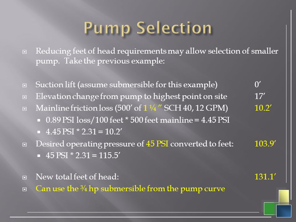 Pump Selection Reducing feet of head requirements may allow selection of smaller pump. Take the previous example: