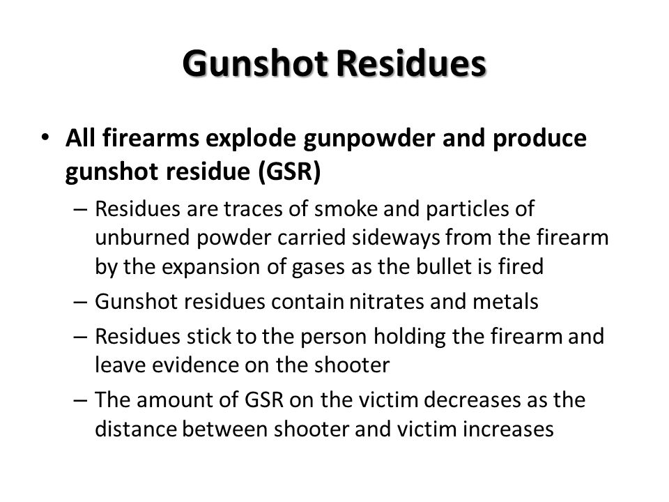 Gunshot Residues All firearms explode gunpowder and produce gunshot residue (GSR)