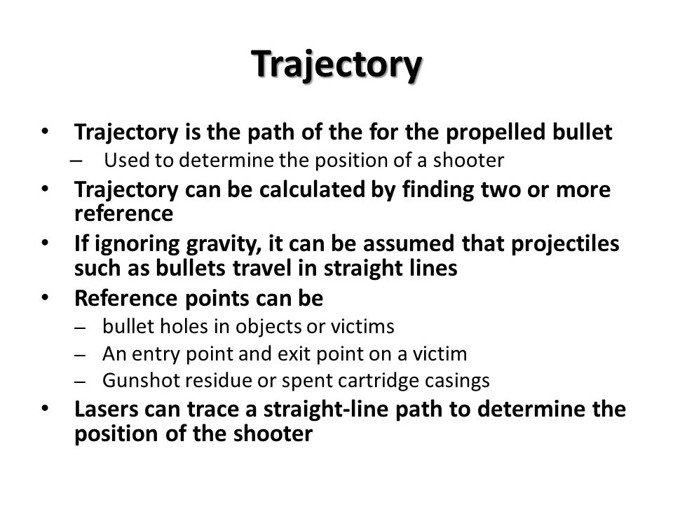 Trajectory Trajectory is the path of the for the propelled bullet