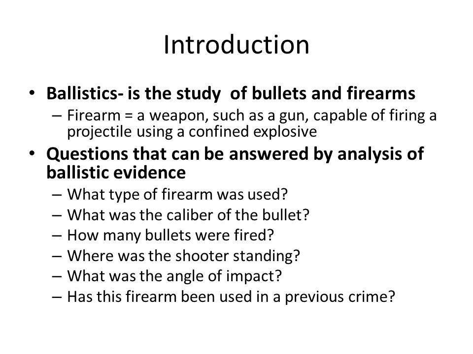 Introduction Ballistics- is the study of bullets and firearms