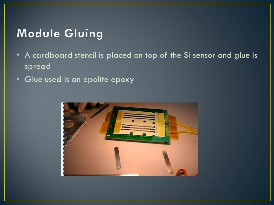 Module Gluing A cardboard stencil is placed on top of the Si sensor and glue is spread.