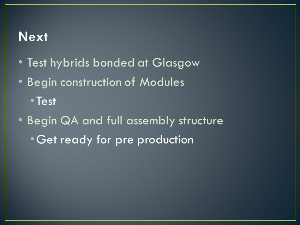 Next Test hybrids bonded at Glasgow Begin construction of Modules Test