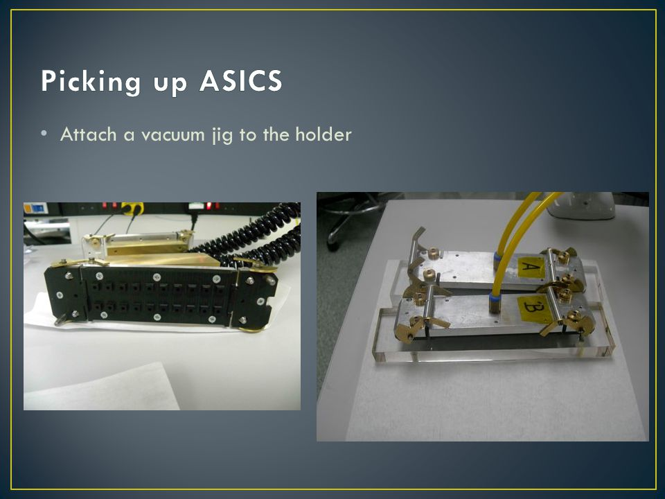 Picking up ASICS Attach a vacuum jig to the holder