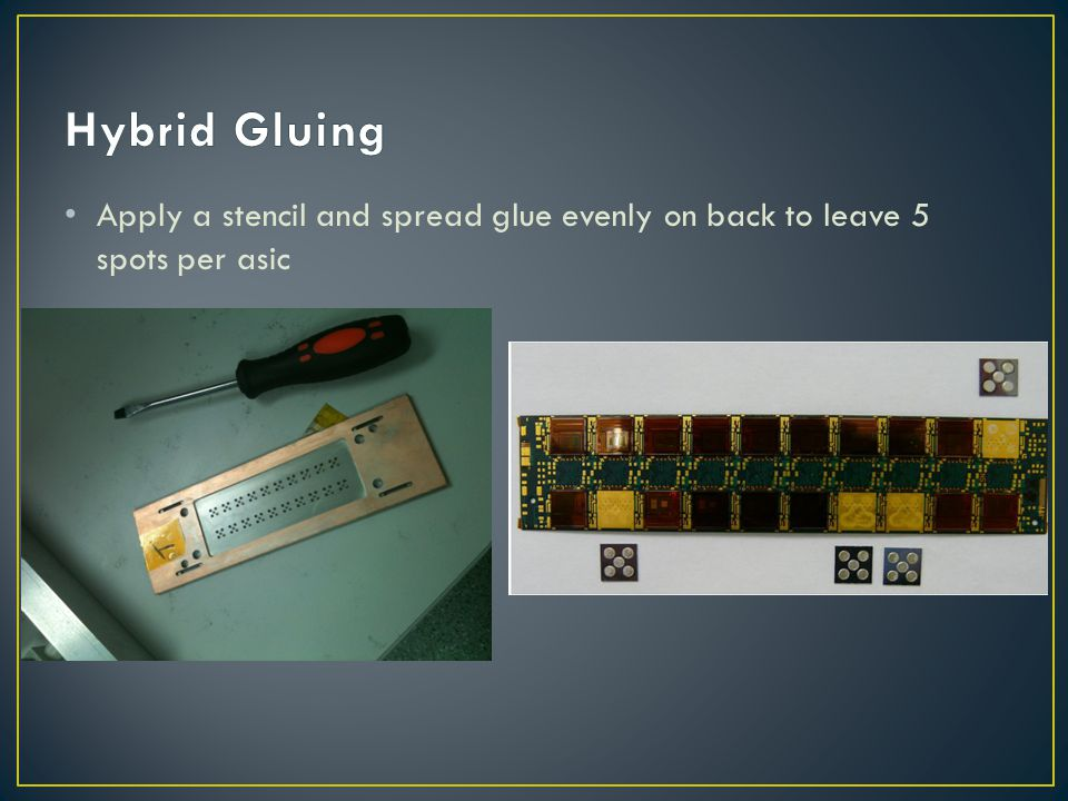 Hybrid Gluing Apply a stencil and spread glue evenly on back to leave 5 spots per asic