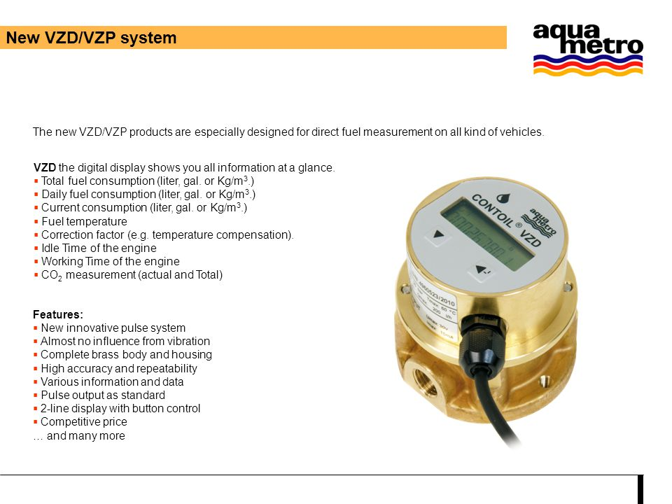 New VZD/VZP system The new VZD/VZP products are especially designed for direct fuel measurement on all kind of vehicles.