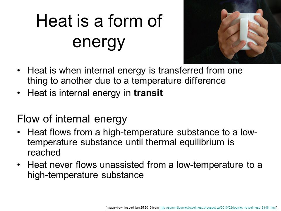Heat is a form of energy Flow of internal energy