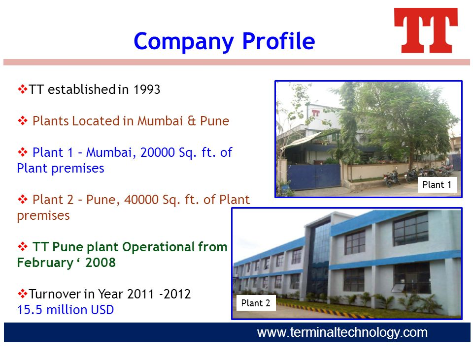 Company Profile TT established in 1993 Plants Located in Mumbai & Pune