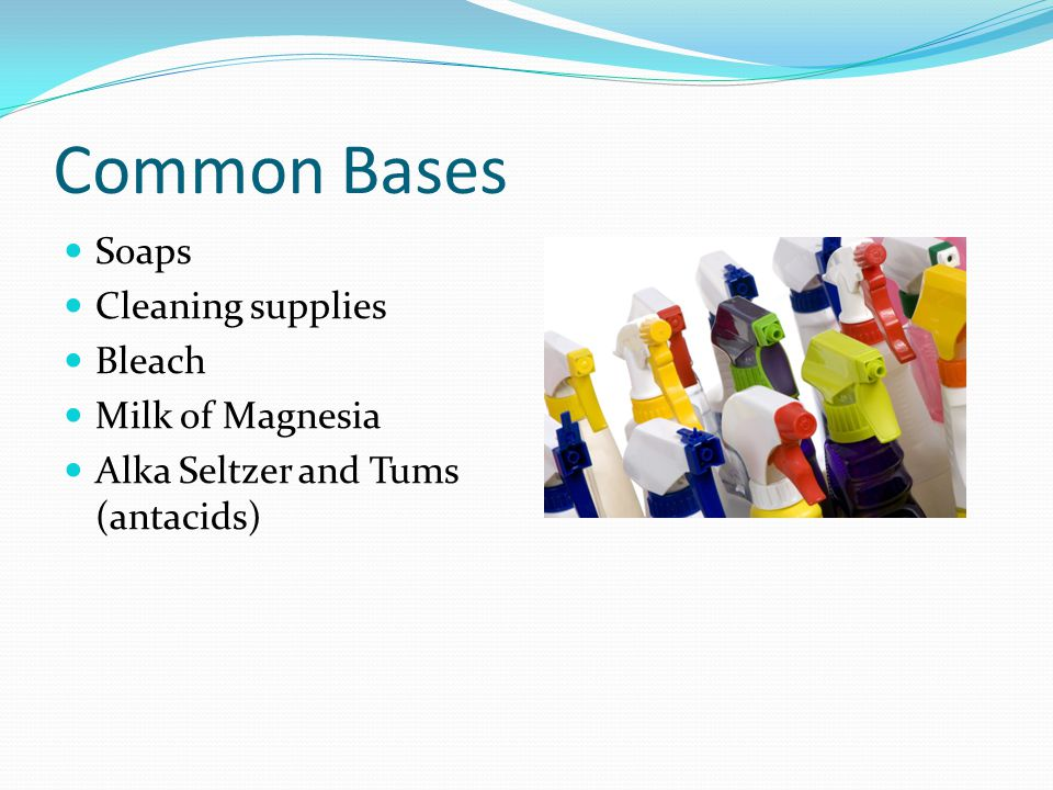 Common Bases Soaps Cleaning supplies Bleach Milk of Magnesia