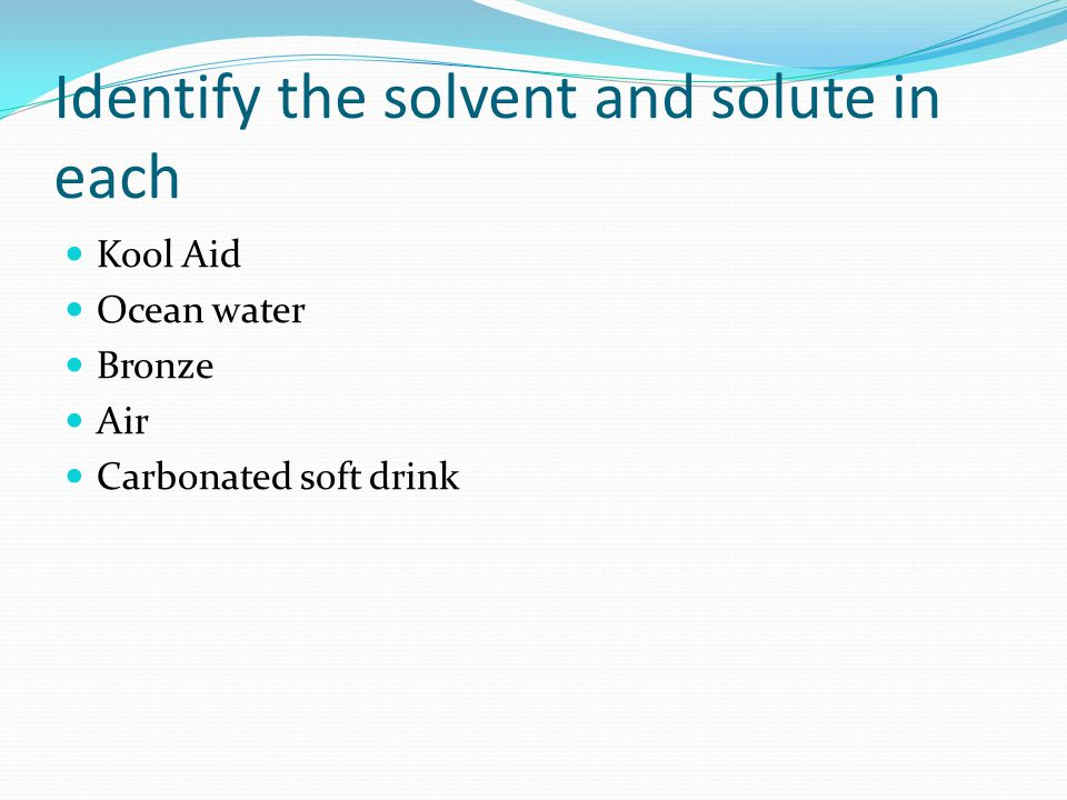 Identify the solvent and solute in each