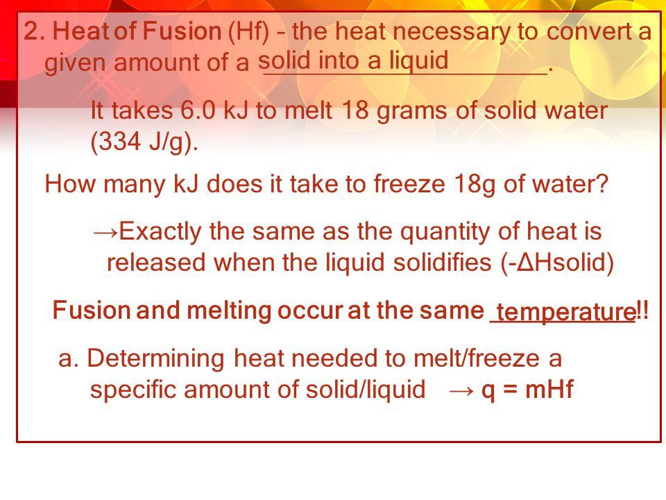 2. Heat of Fusion (Hf) – the heat necessary to convert a