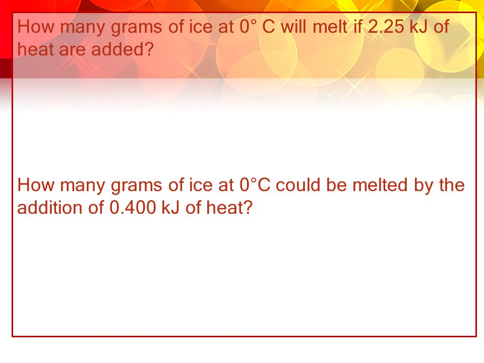 How many grams of ice at 0° C will melt if 2.25 kJ of heat are added