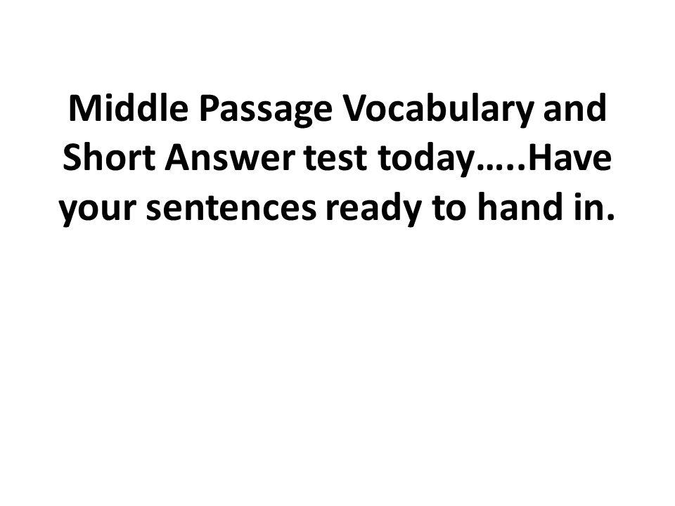 Middle Passage Vocabulary and Short Answer test today…