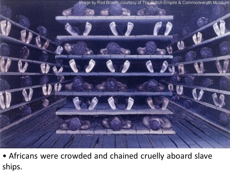 Africans were crowded and chained cruelly aboard slave ships.
