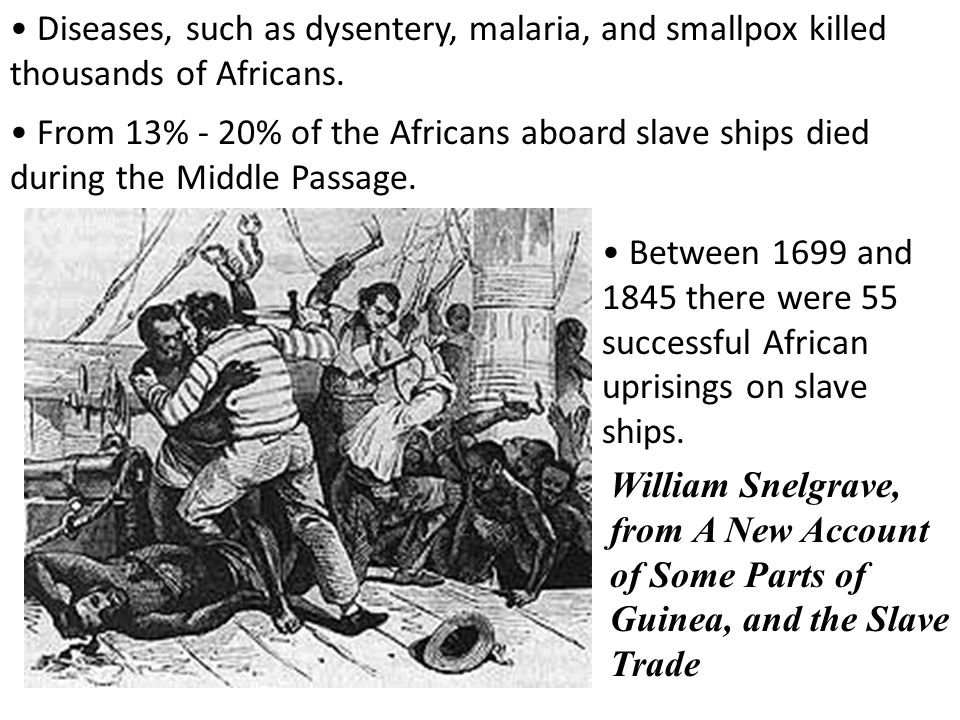 Diseases, such as dysentery, malaria, and smallpox killed thousands of Africans.