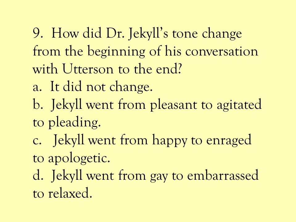 9. How did Dr. Jekyll's tone change from the beginning of his conversation with Utterson to the end