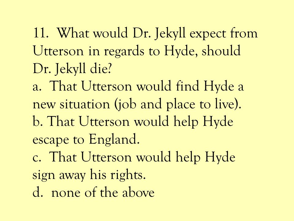 11. What would Dr. Jekyll expect from Utterson in regards to Hyde, should Dr. Jekyll die