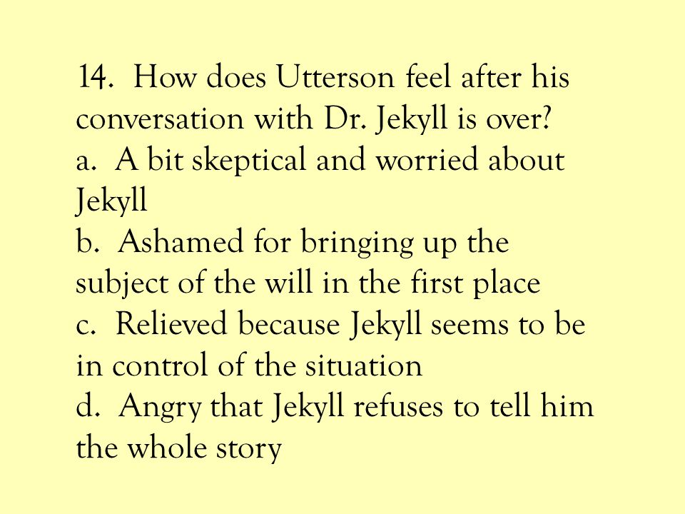 14. How does Utterson feel after his conversation with Dr