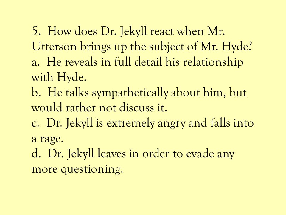 5. How does Dr. Jekyll react when Mr