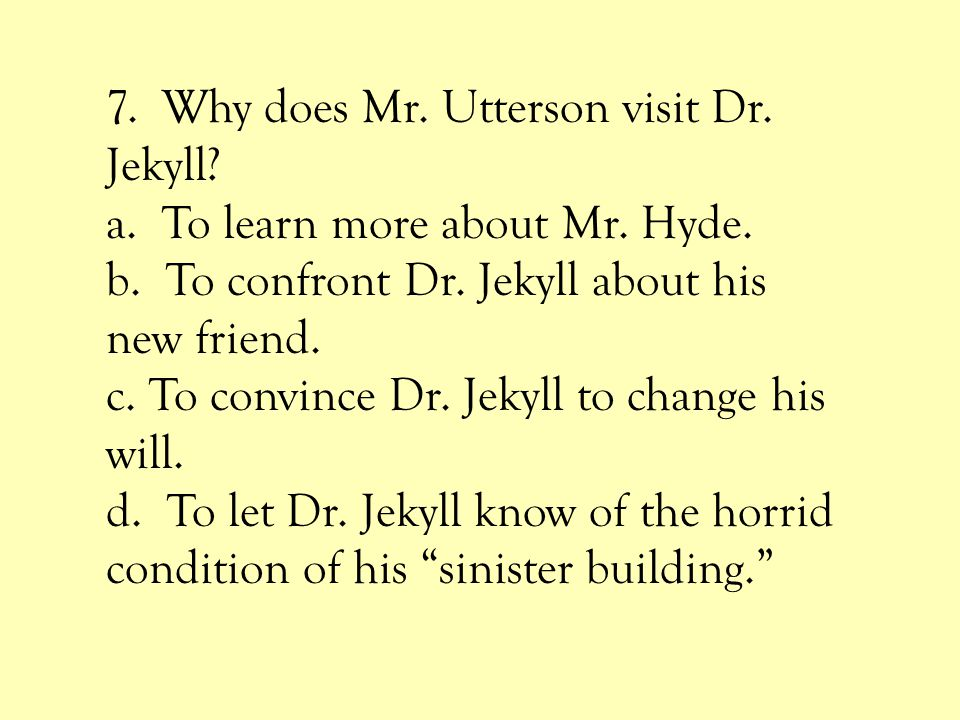 7. Why does Mr. Utterson visit Dr. Jekyll