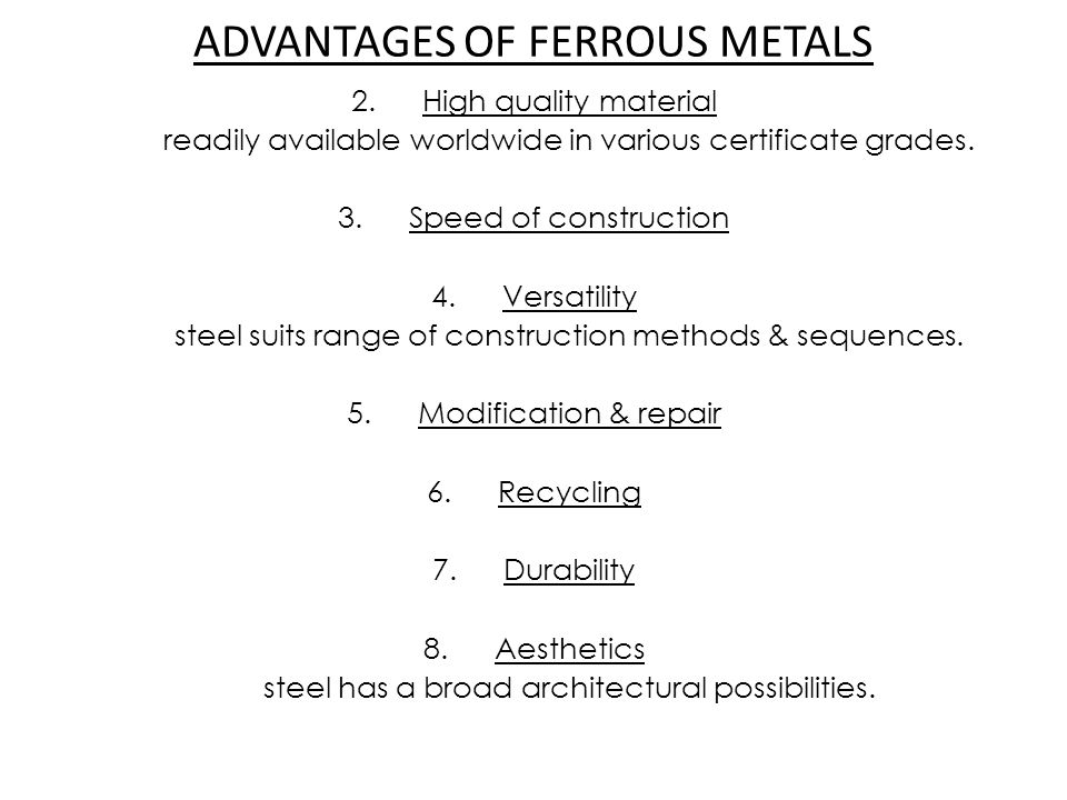 ADVANTAGES OF FERROUS METALS