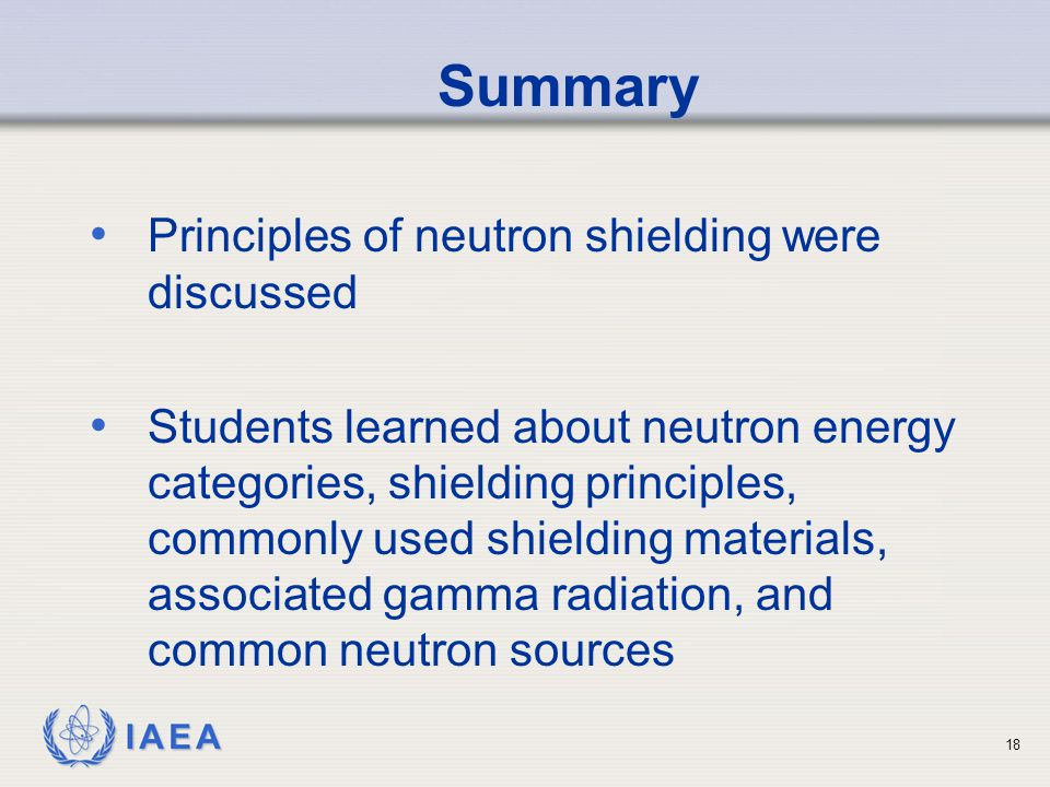 Summary Principles of neutron shielding were discussed