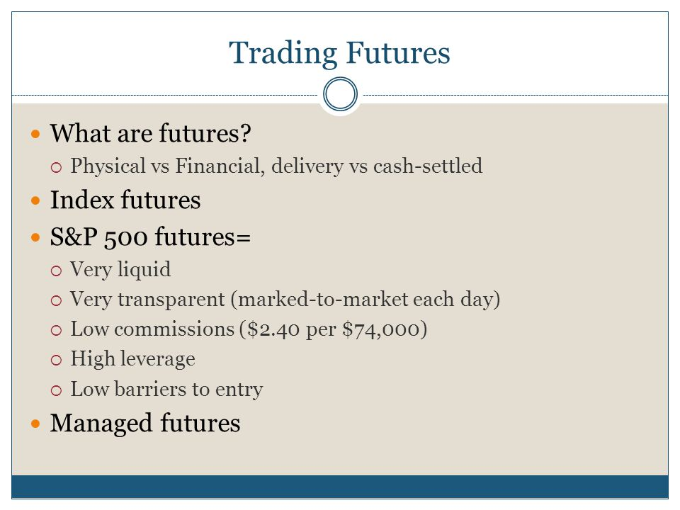 Trading Futures What are futures Index futures S&P 500 futures=