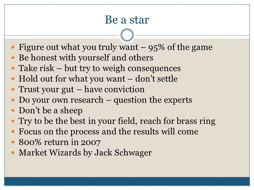 Be a star Figure out what you truly want – 95% of the game