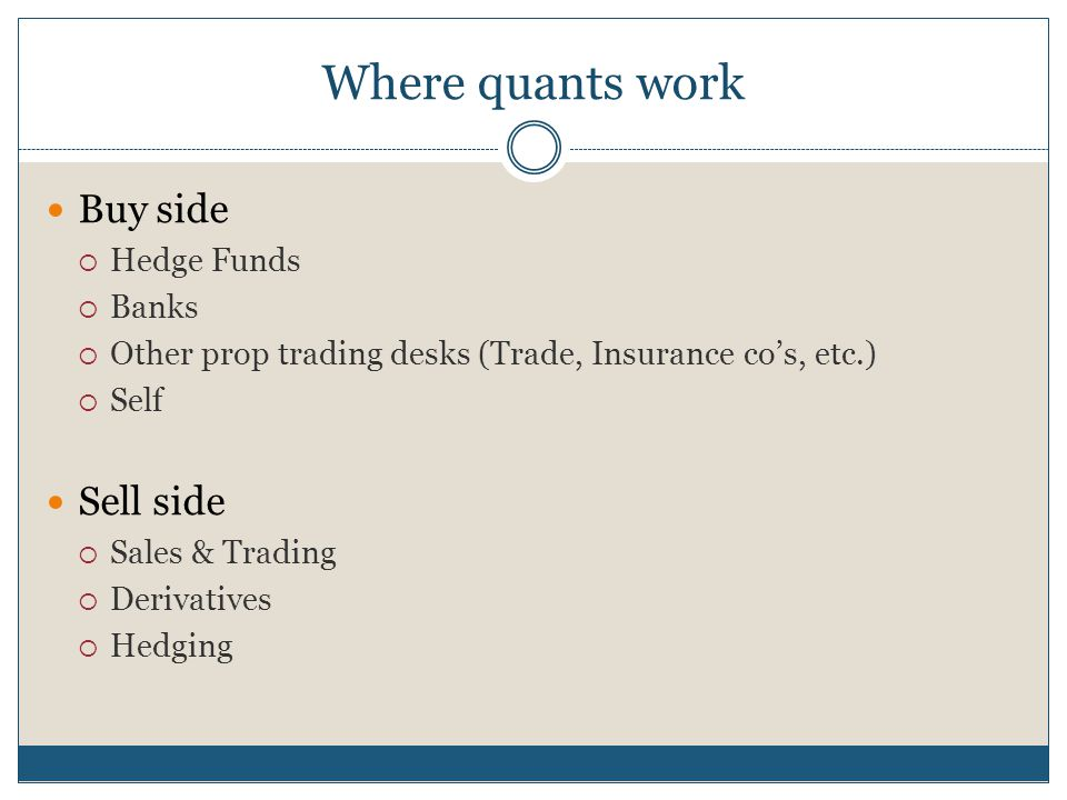 Where quants work Buy side Sell side Hedge Funds Banks