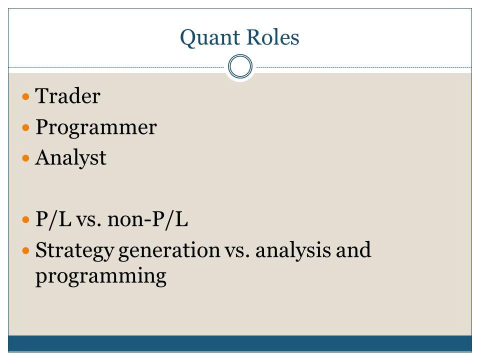 Quant Roles Trader Programmer Analyst P/L vs. non-P/L