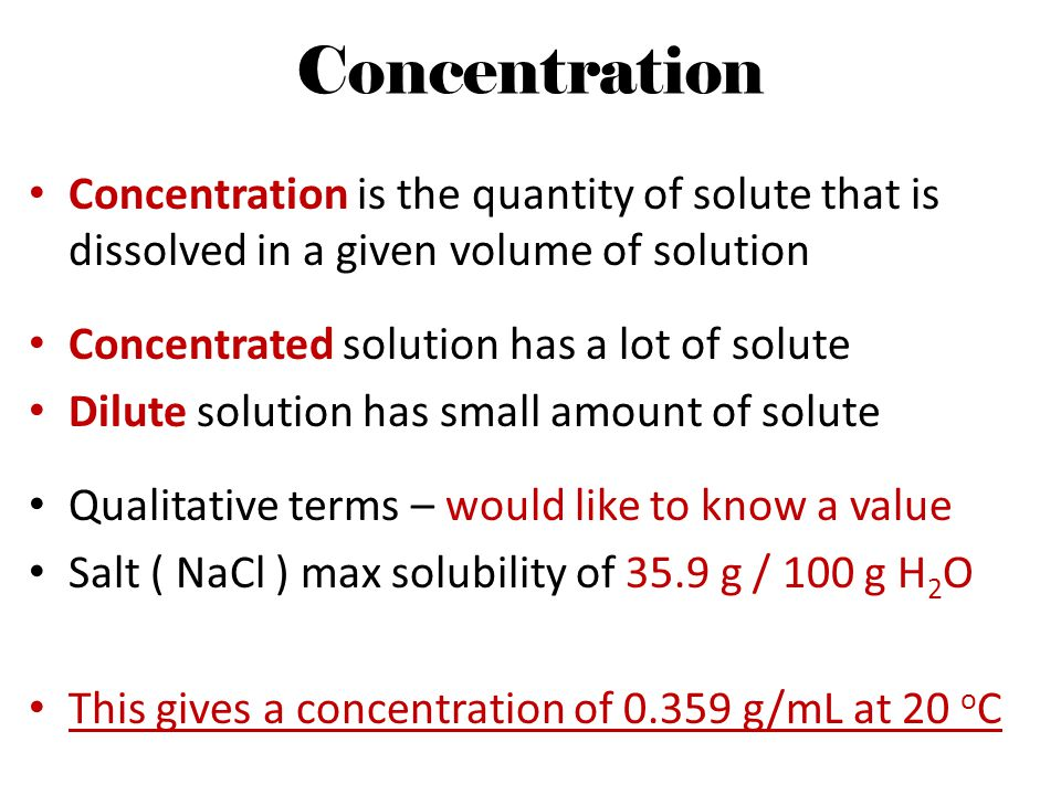 Concentration Concentration is the quantity of solute that is dissolved in a given volume of solution.